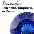 December - Tanzanite, Turquoise or Zircon